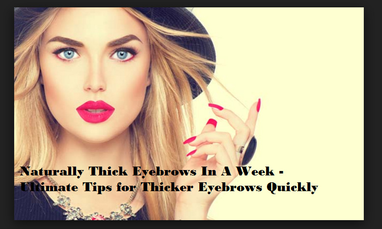 Naturally Thick Eyebrows In A Week Ultimate Guide - Get thicker eye brows naturally eyebrow growing tips