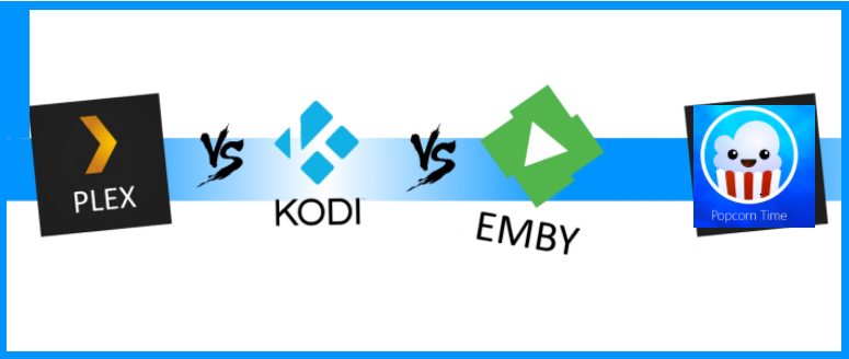 Kodi Vs Plex Vs Emby Vs Popcorn Time Comparison on Depth